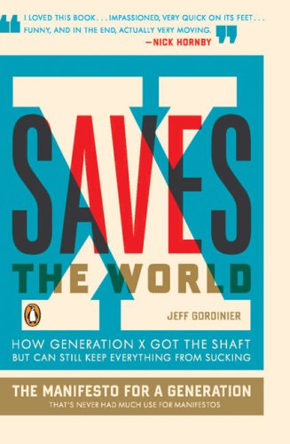 X Saves the World: How Generation X Got the Shaft But Can Still Keep Everything from Sucking 9780143115151