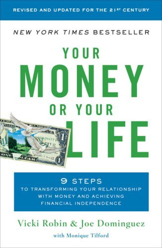 Your Money or Your Life: 9 Steps to Transforming Your Relationship with Money and Achieving Financial Independence: Revised and Updated for the