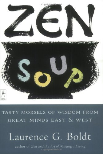 Zen Soup: Tasty Morsels of Wisdom from Great Minds East & West 9780140195606