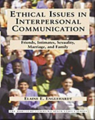 Ethical Issues in Interpersonal Communication: Friends, Intimates, Sexuality, Marriage & Family 9780155082571
