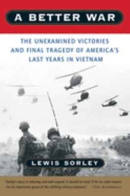 A Better War: The Unexamined Victories and Final Tragedy of America's Last Years in Vietnam 9780156013093