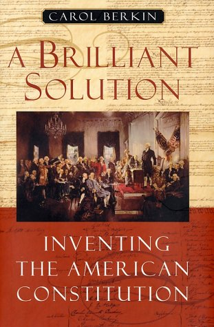 A Brilliant Solution: Inventing the American Constitution 9780151009480
