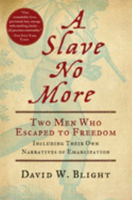 A Slave No More: Two Men Who Escaped to Freedom, Including Their Own Narratives of Emancipation 9780156034517