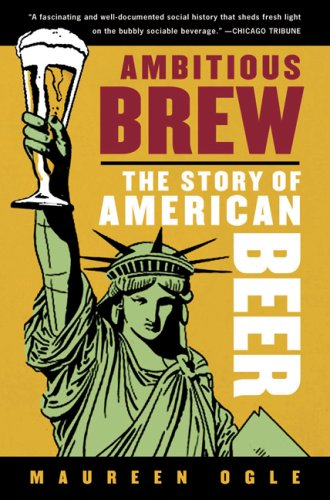 Ambitious Brew: The Story of American Beer 9780156033596
