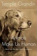 Animals Make Us Human: Creating the Best Life for Animals 9780151014897