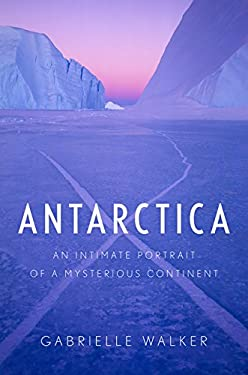 Antarctica: An Intimate Portrait of a Mysterious Continent 9780151015207