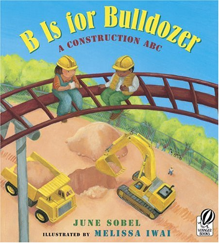 B Is for Bulldozer: A Construction ABC 9780152057749
