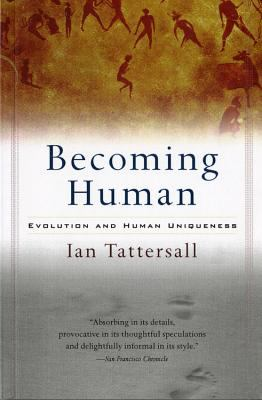 Becoming Human: Evolution and Human Uniqueness - Tattersall, Ian