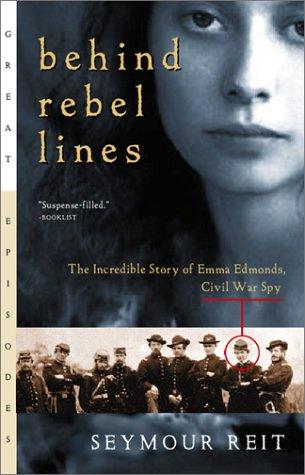 Behind Rebel Lines : The Incredible Story of Emma Edmonds, Civil War Spy
