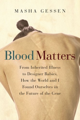 Blood Matters: From Inherited Illness to Designer Babies, How the World and I Found Ourselves in the Future of the Gene 9780151013623