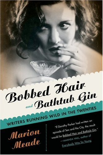 Bobbed Hair and Bathtub Gin: Writers Running Wild in the Twenties 9780156030595