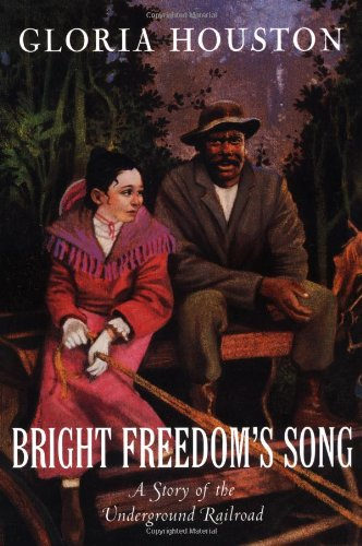 Bright Freedom's Song: A Story of the Underground Railroad 9780152018122