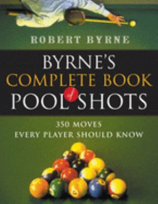 Byrne's Complete Book of Pool Shots: 350 Moves Every Player Should Know 9780156027212