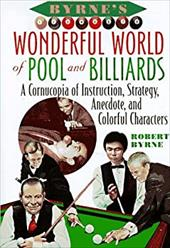 Byrne's Wonderful World of Pool and Billiards: A Cornucopia of Instruction, Strategy, Anecdote, and Colorful Characters