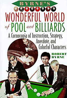 Byrne's Wonderful World of Pool and Billiards: A Cornucopia of Instruction, Strategy, Anecdote, and Colorful Characters 9780151001668