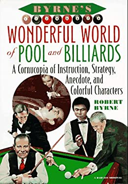 Byrne's Wonderful World of Pool and Billiards: A Cornucopia of Instruction, Strategy, Anecdote, and Colorful Characters 9780156002226