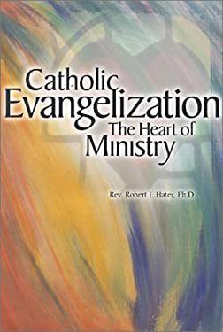 Catholic Evangelization: The Heart of Ministry 9780159010938