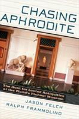 Chasing Aphrodite: The Hunt for Looted Antiquities at the World's Richest Museum 9780151015016