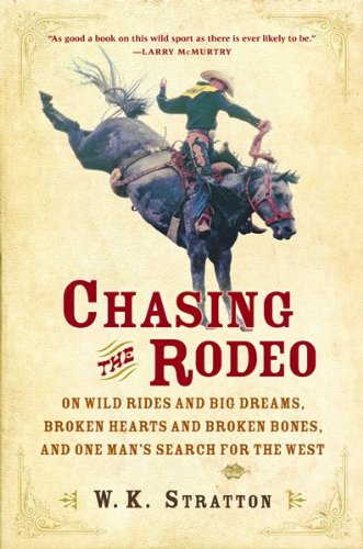 Chasing the Rodeo: On Wild Rides and Big Dreams, Broken Hearts and Broken Bones, and One Man's Search for the West 9780151010721