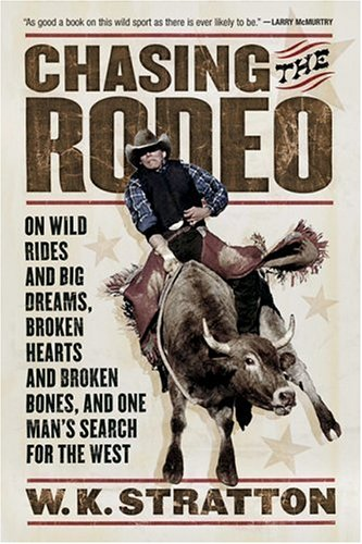 Chasing the Rodeo: On Wild Rides and Big Dreams, Broken Hearts and Broken Bones, and One Man's Search for the West 9780156031219