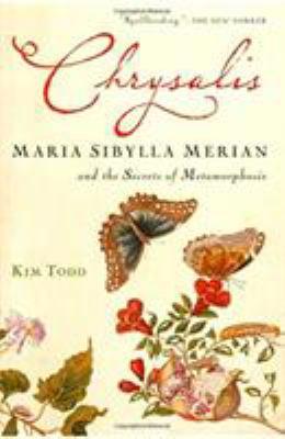 Chrysalis: Maria Sibylla Merian and the Secrets of Metamorphosis 9780156032995