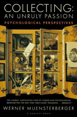 Collecting: An Unruly Passion: Psychological Perspectives 9780156002530
