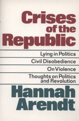 Crises of the Republic: Lying in Politics; Civil Disobedience; On Violence; Thoughts on Politics and Revolution 9780156232005