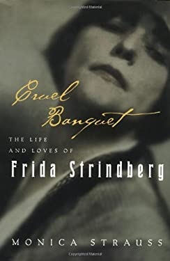 Cruel Banquet: The Life and Loves of Frida Strindberg 9780151002900