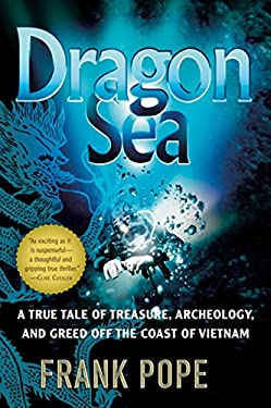 Dragon Sea: A True Tale of Treasure, Archeology, and Greed Off the Coast of Vietnam 9780156033299