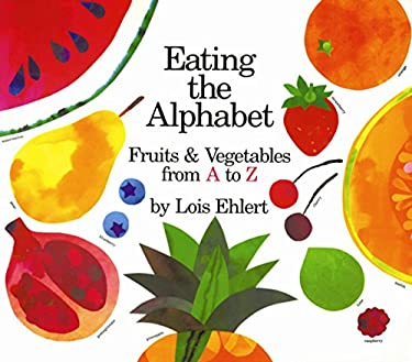 Eating the Alphabet: Fruits & Vegetables from A to Z 9780152244354