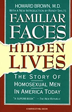 Familiar Faces Hidden Lives: The Story of Homosexual Men in America Today 9780156301206