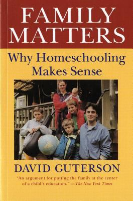 Family Matters: Why Homeschooling Makes Sense 9780156300001