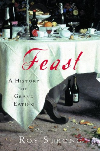 Feast: A History of Grand Eating 9780151007585
