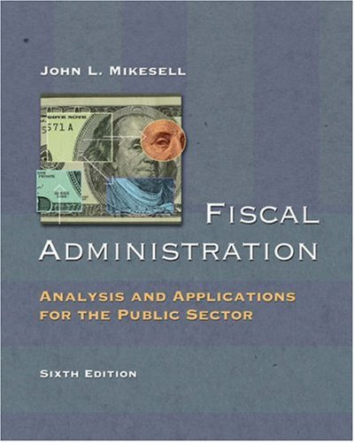 Fiscal Administration: Analysis and Applications for the Public Sector 9780155058552