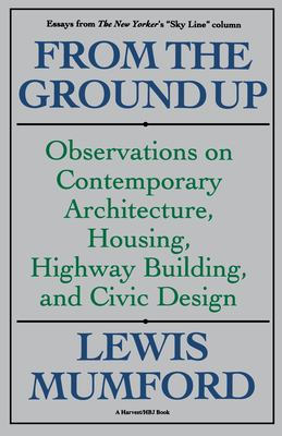 From the Ground Up: Observations on Contemporary Architecture, Housing, Highway Building, and Civic Design 9780156340199