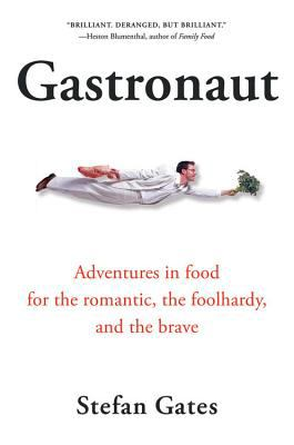 Gastronaut: Adventures in Food for the Romantic, the Foolhardy, and the Brave 9780156030977