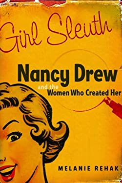 Girl Sleuth: Nancy Drew and the Women Who Created Her 9780151010417