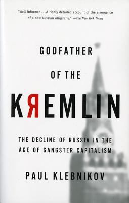 Godfather of the Kremlin: The Decline of Russia in the Age of Gangster Capitalism 9780156013307