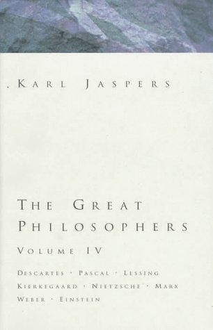 Great Philosophers Volume 4: Descartes, Pascal, Lessing, Kierkegaard, Nietzsche, Marx, Weber, Einstein 9780151369430