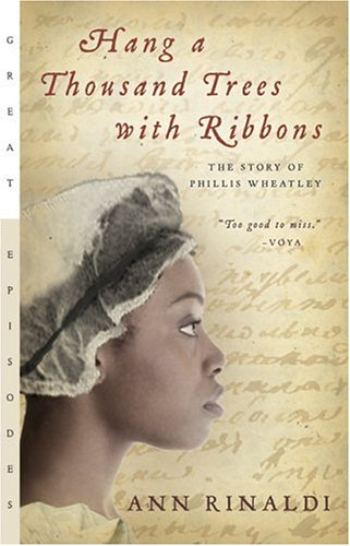 Hang a Thousand Trees with Ribbons: The Story of Phillis Wheatley 9780152053932