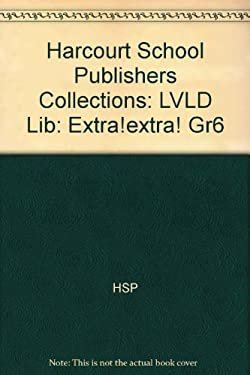 Harcourt School Publishers Collections: LVLD Lib: Extra!extra! Gr6