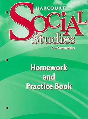 Harcourt Social Studies Our Communities, Homework and Practice Book, Grade 3