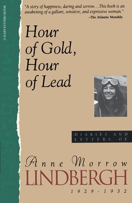 Hour of Gold, Hour of Lead: Diaries and Letters of Anne Morrow Lindbergh, 1929-1932 9780156421836