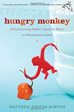 Hungry Monkey: A Food-Loving Father's Quest to Raise an Adventurous Eater 9780151013241