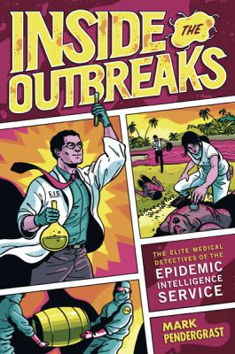 Inside the Outbreaks: The Elite Medical Detectives of the Epidemic Intelligence Service 9780151011209