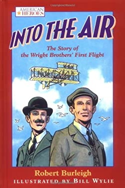 Into the Air: The Story of the Wright Brothers' First Flight 9780152024925