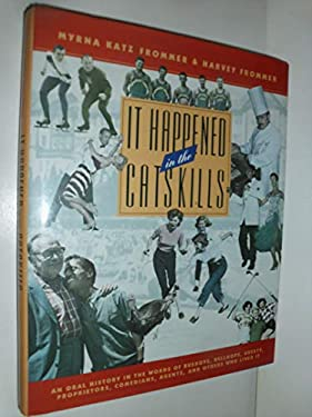 It Happened in the Catskills: An Oral History in the Words of Busboys, Bellhops, Guests, Proprietors, Comedians, Agents, and Others Who Lived It 9780151052103