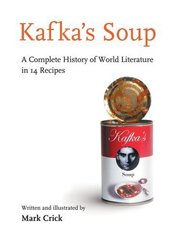 Kafka's Soup: A Complete History of World Literature in 14 Recipes 9780151012831