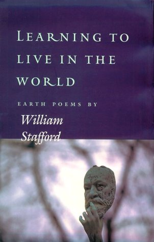 Learning to Live in the World: Earth Poems by William Stafford