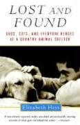 Lost and Found: Dogs, Cats, and Everyday Hereos at a Country Animal Shelter 9780156012881
